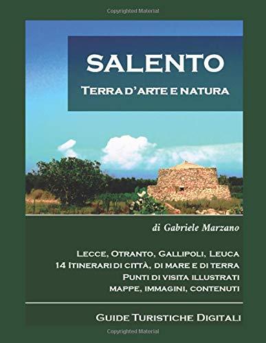 Salento terra d'arte e natura: Guida turistica nel Tacco d'Italia per gente profondamente curiosa