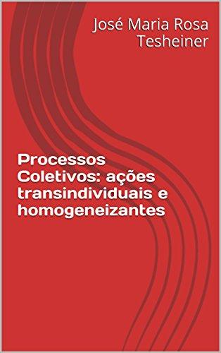 Processos Coletivos: ações transindividuais e homogeneizantes (Portuguese Edition) por José Maria Rosa Tesheiner