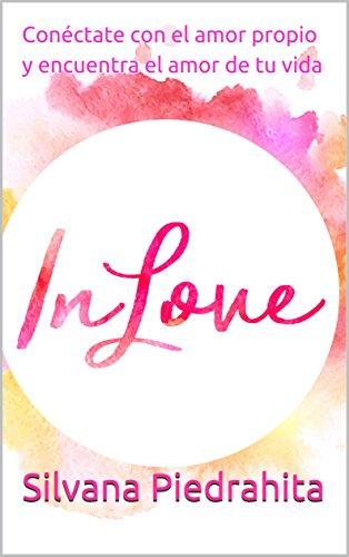 InLove: Conéctate con el amor propio y encuentra el amor de tu vida por Silvana Piedrahita