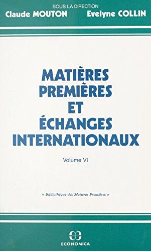 Matières premières et échanges internationaux (6): Actes des séminaires tenus en 1991-1992 au Conservatoire national des Arts et Métiers dans le cadre ... Bibliothèque des matières premières)