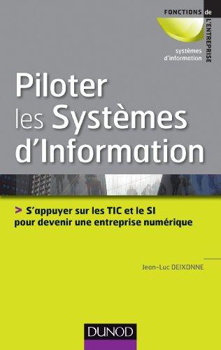 Piloter les systèmes d'information - S'appuyer sur les TIC et le SI pour devenir une entreprise numé: S'appuyer sur les TIC et le SI pour devenir une entreprise numérique par Jean-Luc Deixonne