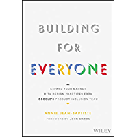 Building For Everyone: Expand Your Market With Design Practices From Google's Product Inclusion Team (English Edition)