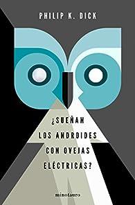 ¿Sueñan los androides con ovejas eléctricas? par Philip K. Dick