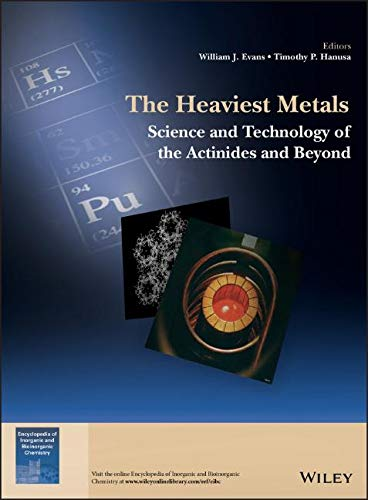 The Heaviest Metals: Science and Technology of the Actinides and Beyond (EIBC Books, Band 1)