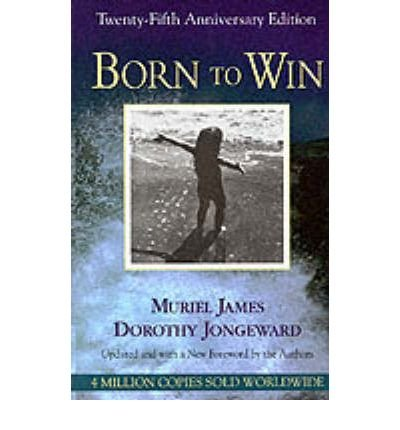 By James, Muriel ( Author ) [ Born to Win, 25th Anniversary: Transactionalanalysis with Gestalt Experiments (Anniversary) By Aug-1996 Paperback