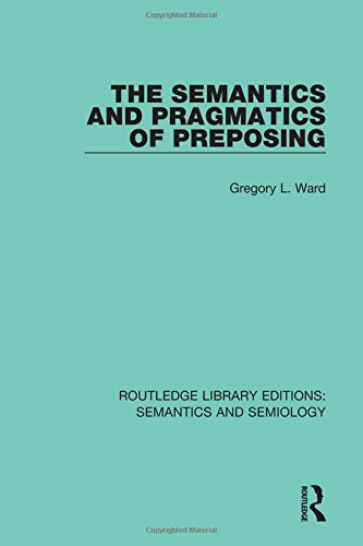 The Semantics and Pragmatics of Preposing: Volume 13 (Routledge Library Editions: Semantics and Semiology)