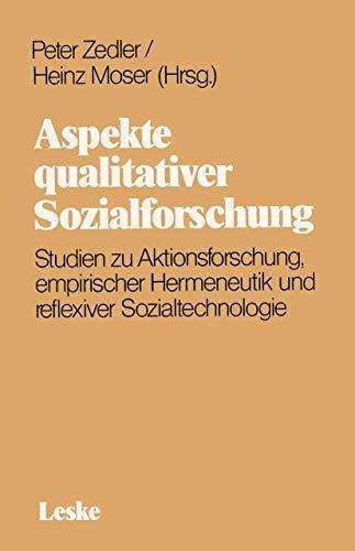 Aspekte qualitativer Sozialforschung: Studien zu Aktionsforschung, empirischer Hermeneutik und reflexiver Sozialtechnologie (German Edition)