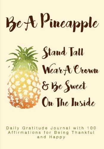 be-a-pineapple-stand-tall-wear-a-crown-and-be-sweet-on-the-inside-daily-gratitude-journal-with-100-a