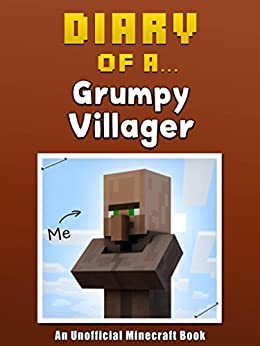 Diary of a Grumpy Villager [An Unofficial Minecraft Book] (Crafty Tales Book 16) by [Crafty Nichole]