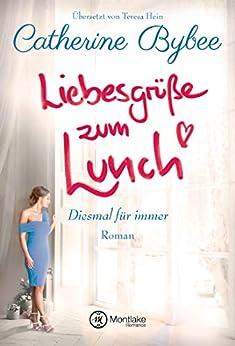 Liebesgrüße zum Lunch (Diesmal für immer 2) von [Bybee, Catherine]