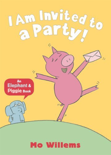 By Mo Willems - I Am Invited to a Party! (Elephant and Piggie)