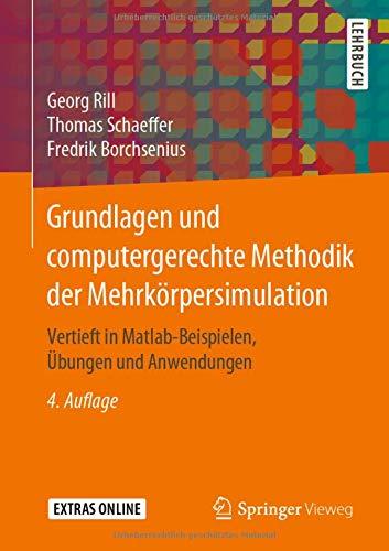 Grundlagen und computergerechte Methodik der Mehrkörpersimulation: Vertieft in Matlab-Beispielen, Übungen und Anwendungen