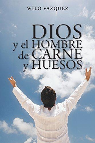 Dios Y El Hombre De Carne Y Huesos por Wilo Vazquez