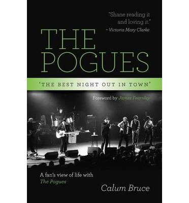 [(The Pogues - 'The best night out in town' )] [Author: Calum Bruce] [Dec-2013]