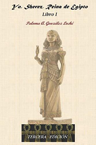 Yo, Sherez, Reina de Egipto: Libro I
