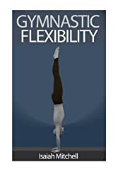 Gymnastic Flexibility by Aaron Chase (2012-12-27)