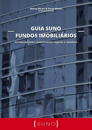 Guia Suno Fundos Imobiliários: Introdução sobre investimentos seguros e rentáveis  (Portuguese Edition) por Marcos Baroni