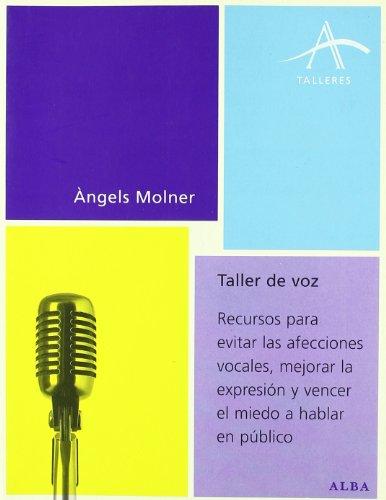 Taller de voz: Recursos para evitar las afecciones vocales, mejorar la expresión y vencer el miedo a hablar en público (Talleres) por Àngels Molner