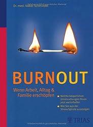 Burnout - Wenn Arbeit, Alltag & Familie erschöpfen: Welche körperlichen Untersuchungen Ihnen jetzt weiterhelfen. Wie Sie aus der Stressspirale aussteigen