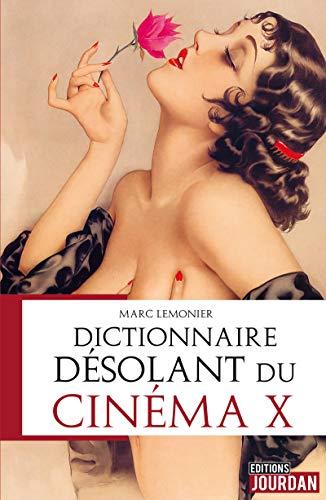 Dictionnaire désolant du cinéma X: Histoire du cinéma (French Edition)