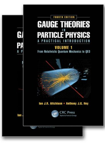 Gauge Theories in Particle Physics: A Practical Introduction, Fourth Edition - 2 Volume set (Advanced Particle Physics)