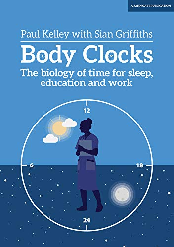 Body Clocks: The Biology Of Time For Sleep, Education And Work por Paul Kelley epub