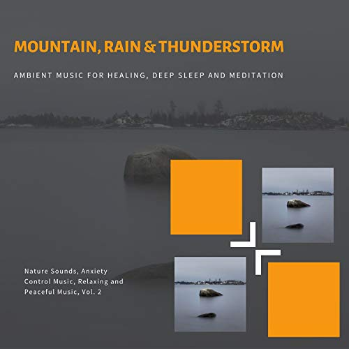 Mountain, Rain & Thunderstorm (Ambient Music For Healing, Deep Sleep And Meditation) (Nature Sounds, Anxiety Control Music, Relaxing And Peaceful Music, Vol. 2)