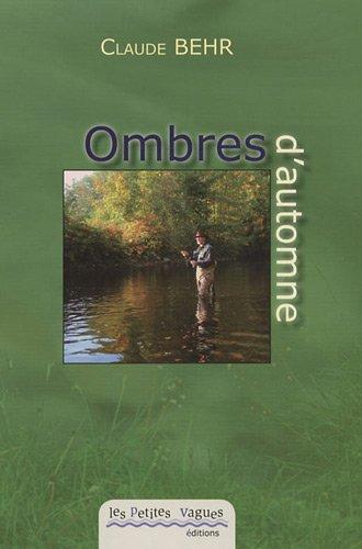 Ombres d'automne : Et farios de printemps, la quête d'un pêcheur à la mouche au gré des saisons de la Bruche