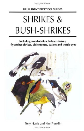 Shrikes & Bush Shrikes: Including Wood-shrikes, Helmet-shrikes, Shrike Flycatchers, Philentomas, Batises and Wattle-eyes (Helm Identification Guides) -