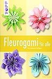 Fleurogami für alle: Die schönsten Faltideen - Armin Täubner