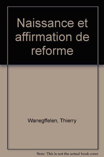 Naissance et affirmation de la Réforme par Thierry Wanegffelen