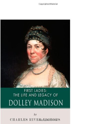 First Ladies: The Life and Legacy of Dolley Madison