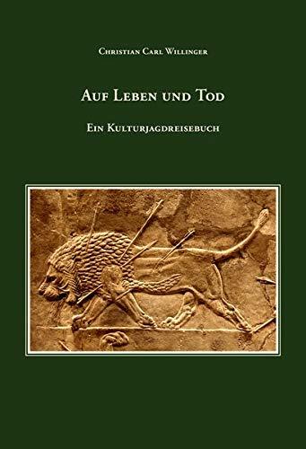 Auf Leben und Tod: Ein Kulturjagdreisebuch