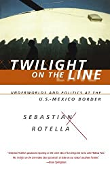 Twilight on the Line: Underworlds and Politics at the Mexican Border by Sebastian Rotella (1998-01-17)