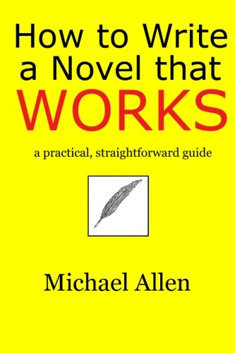 How to Write a Novel that Works: a practical, straightforward guide