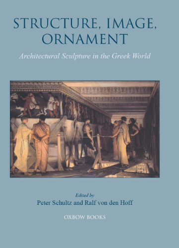 Structure, Image, Ornament: Architectural Sculpture in the Greek World por Peter Schultz