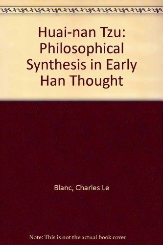 Huai-nan Tzu: Philosophical Synthesis in Early Han Thought by Charles Le Blanc (1991-03-01)