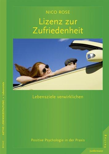 Lizenz zur Zufriedenheit: Lebensziele verwirklichen. Positive Psychologie in der Praxis