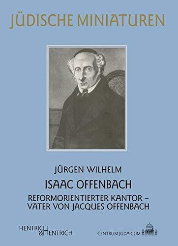 Isaac Offenbach: Reformorientierter Kantor – Vater von Jacques Offenbach (Jüdische Miniaturen / Herausgegeben von Hermann Simon)