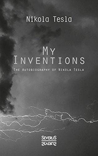 My Inventions: The Autobiography of Nikolas Tesla