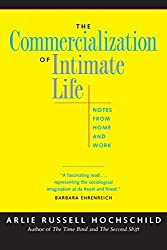 The Commercialization of Intimate Life: Notes from Home and Work