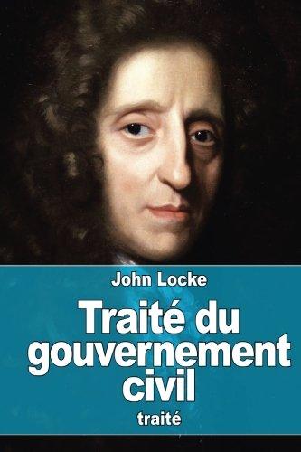 Traité du gouvernement civil: De sa véritable origine, de son étendue et de sa fin par John Locke