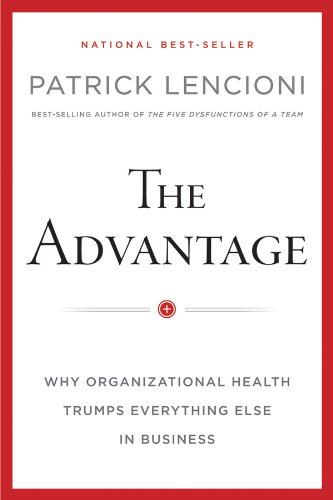 The Advantage: Why Organizational Health Trumps Everything Else In Business (J-B Lencioni Series) (English Edition)