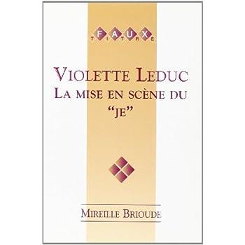 Violette Leduc : la Mise en Scene du Je