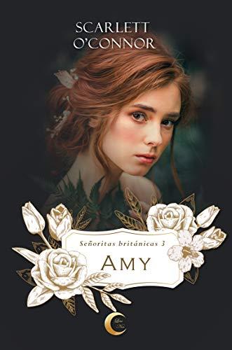 Amy (Señoritas Británicas 3) de Scarlett O'Connor