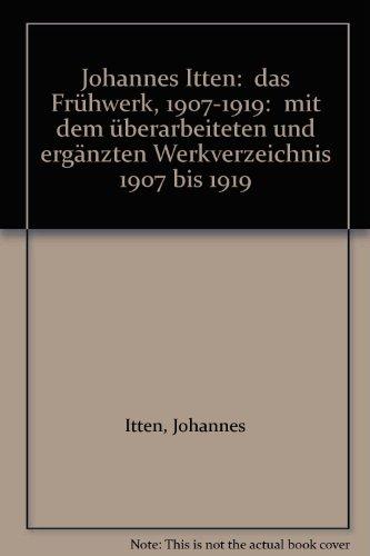 Johannes Itten : das Frhwerk 1907 - 1919 ; mit dem berarbeiteten und ergnzten Werkverzeichnis 1907 bis 1919 ; [anlsslich der Grndung der Johannes-Itten-Stiftung und der Ausstellung