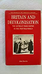 Britain and Decolonization: The Retreat from Empire in the Post-War World