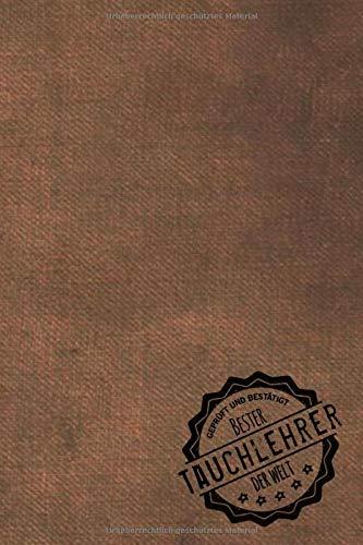 Geprüft und Bestätigt bester Tauchlehrer der Welt: Notizbuch für den Trainer / Lehrer von tauchen  Geschenkidee | Geschenke | Geschenk
