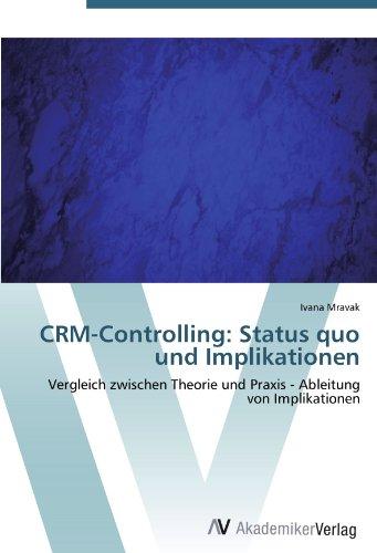CRM-Controlling: Status quo und Implikationen: Vergleich zwischen Theorie und Praxis - Ableitung von Implikationen