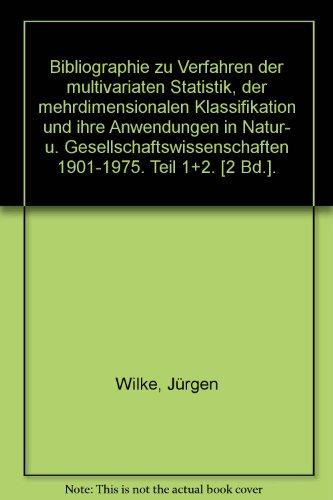 Bibliographie zu Verfahren der multivariaten Statistik, der mehrdimensionalen Klassifikation und ihre Anwendungen in Natur- u. Gesellschaftswissenschaften 1901-1975. Teil 1+2. [2 Bd.].